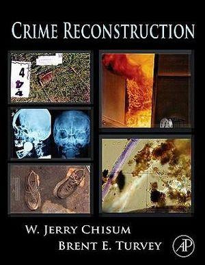 Crime Reconstruction - W. Jerry Chisum