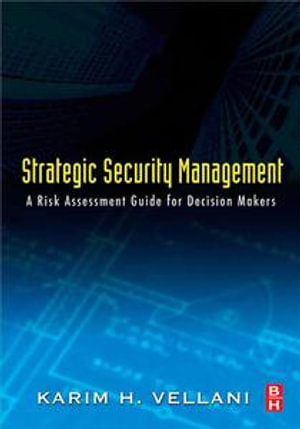 Strategic Security Management : A Risk Assessment Guide for Decision Makers - Karim Vellani