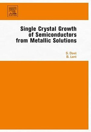 Single Crystal Growth of Semiconductors from Metallic Solutions - Sadik Dost
