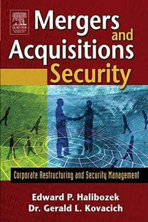 Mergers and Acquisitions Security : Corporate Restructuring and Security Management - Edward Halibozek