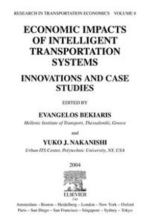 Economic Impacts of Intelligent Transportation Systems : Innovations and Case Studies - E Bekiaris