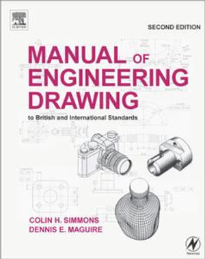 Manual of Engineering Drawing : to British and International Standards - Colin H. Simmons