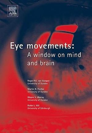 Eye Movements : A Window on Mind and Brain - Roger PG van Gompel