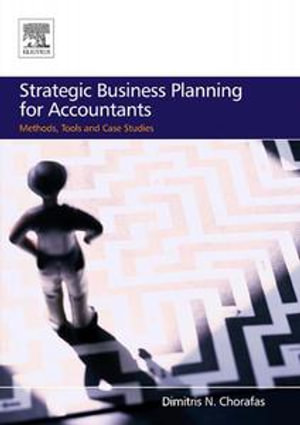 Strategic Business Planning for Accountants : Methods, Tools and Case Studies - Dimitris N. Chorafas