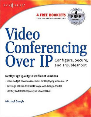 Video Conferencing over IP : Configure, Secure, and Troubleshoot: Configure, Secure, and Troubleshoot - Michael Gough