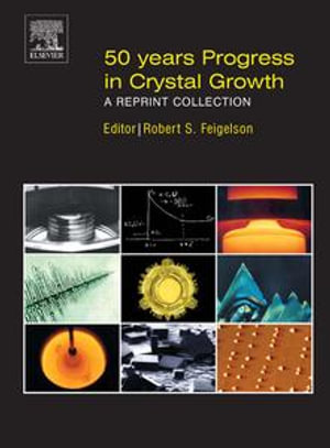 50 Years Progress in Crystal Growth : A Reprint Collection - Robert Feigelson