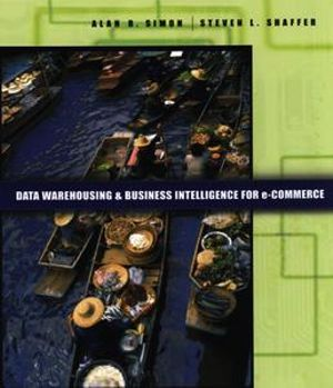 Data Warehousing And Business Intelligence For e-Commerce - Alan R. Simon