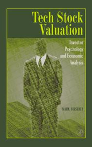 Tech Stock Valuation : Investor Psychology and Economic Analysis - Mark Hirschey