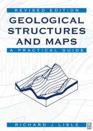 Geological Structures and Maps : A Practical Guide - Richard J Lisle