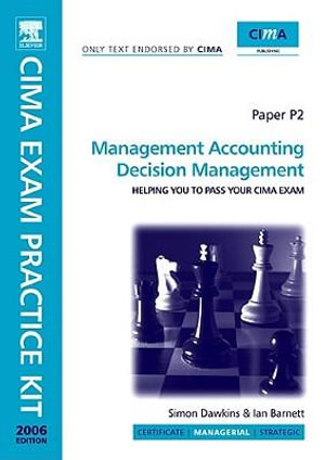 CIMA Exam Practice Kit Management Accounting Decision Management : 2007 Edition - Ian Barnett