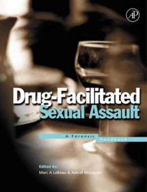 Drug-Facilitated Sexual Assault : A Forensic Handbook - Marc A. LeBeau