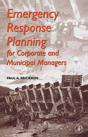 Emergency Response Planning : For Corporate and Municipal Managers - Paul A. Erickson
