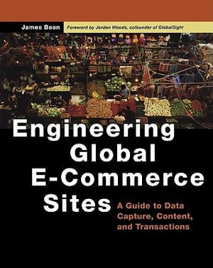 Engineering Global E-Commerce Sites : A Guide to Data Capture, Content, and Transactions - James Bean