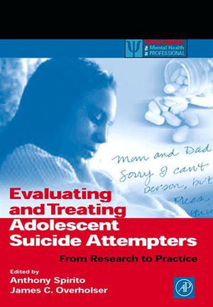 Evaluating and Treating Adolescent Suicide Attempters : From Research to Practice - Anthony Spirito