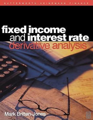 Fixed Income and Interest Rate Derivative Analysis - Mark Britten-Jones