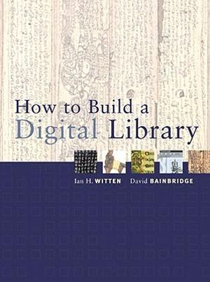 How to Build a Digital Library - Ian H. Witten