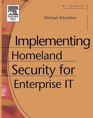 Implementing Homeland Security for Enterprise IT - Michael Erbschloe