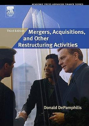 Mergers, Acquisitions, and Other Restructuring Activities : an integrated approach to process, tools, cases, and solutions - Donald DePamphilis