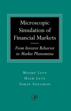 Microscopic Simulation of Financial Markets : From Investor Behavior to Market Phenomena - Haim Levy