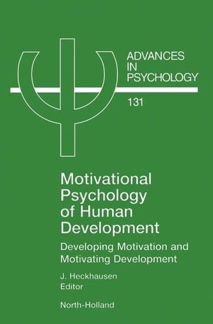 Motivational Psychology of Human Development : Developing Motivation and Motivating Development - J. Heckhausen