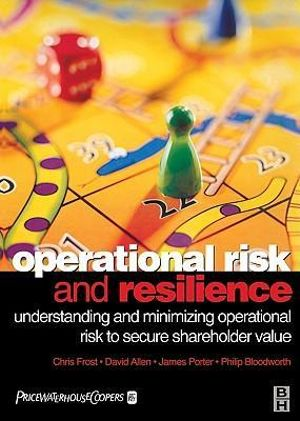 Operational Risk and Resilience : Understanding and Minimising Operational Risk to Secure Shareholder Value - Chris Frost