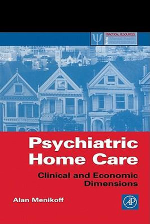 Psychiatric Home Care : Clinical and Economic Dimensions - Alan Menikoff