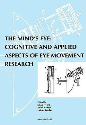 The Mind's Eye : Cognitive and Applied Aspects of Eye Movement Research - Ralph Radach