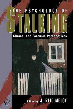 The Psychology of Stalking : Clinical and Forensic Perspectives - J. Reid Meloy