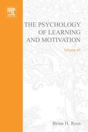 The Psychology of Learning and Motivation : Advances in Research and Theory - Brian H. Ross
