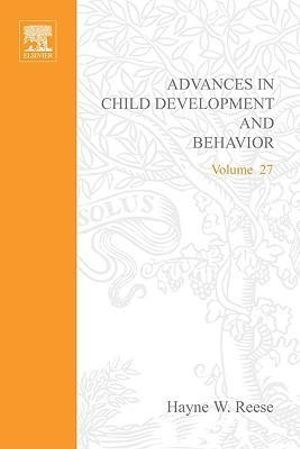 Advances in Child Development and Behavior - Hayne W. Reese