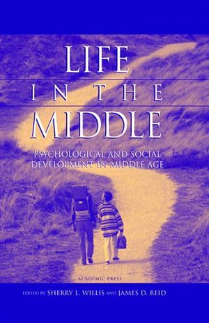 Life in the Middle : Psychological and Social Development in Middle Age - Sherry L. Willis