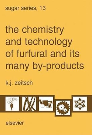 The Chemistry and Technology of Furfural and its Many By-Products - K.J. Zeitsch