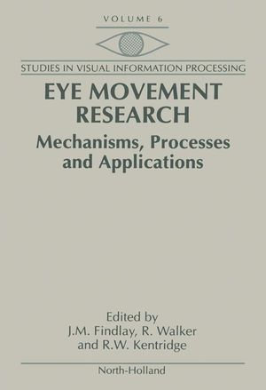 Eye Movement Research : Mechanisms, Processes and Applications - J.M. Findlay