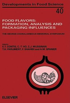 Food Flavors : Formation, Analysis and Packaging Influences: Formation, Analysis and Packaging Influences - E.T. Contis