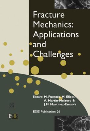 Fracture Mechanics : Applications and Challenges: Applications and Challenges - M. Fuentes