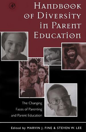 Handbook of Diversity in Parent Education : The Changing Faces of Parenting and Parent Education - Marvin J. Fine