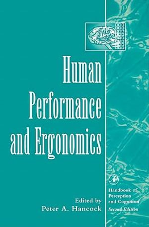 Human Performance and Ergonomics : Perceptual and Cognitive Principles - Peter A. Hancock