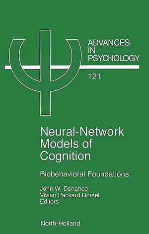 Neural Network Models of Cognition : Biobehavioral Foundations - J.W. Donahoe