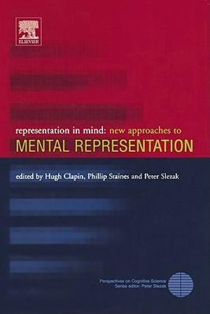 Representation in Mind : New Approaches to Mental Representation - Hugh Clapin