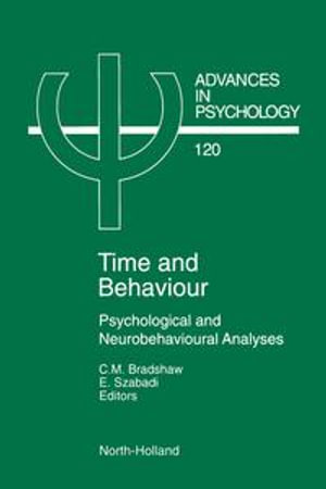 Time and Behaviour : Psychological and Neurobehavioural Analyses - C.M. Bradshaw