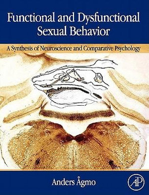 Functional and Dysfunctional Sexual Behavior : A Synthesis of Neuroscience and Comparative Psychology - Anders Agmo