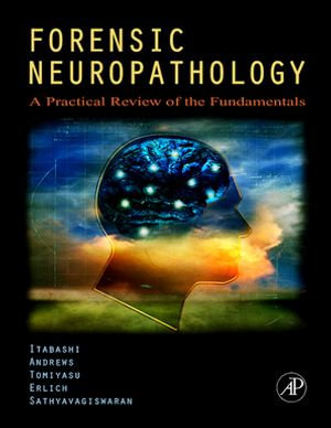Forensic Neuropathology : A Practical Review of the Fundamentals - MD, Hideo H. Itabashi