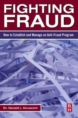 Fighting Fraud : How to Establish and Manage an Anti-Fraud Program - Gerald L. Kovacich