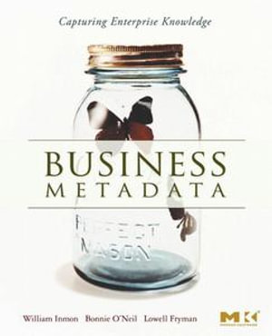Business Metadata : Capturing Enterprise Knowledge: Capturing Enterprise Knowledge - William H. Inmon