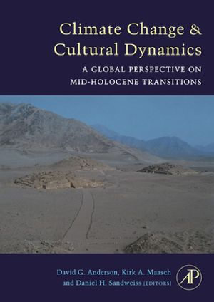 Climate Change and Cultural Dynamics : A Global Perspective on Mid-Holocene Transitions - David G. Anderson