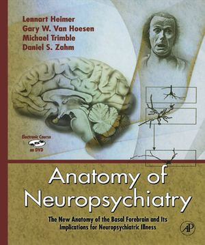Anatomy of Neuropsychiatry : The New Anatomy of the Basal Forebrain and Its Implications for Neuropsychiatric Illness - Lennart Heimer