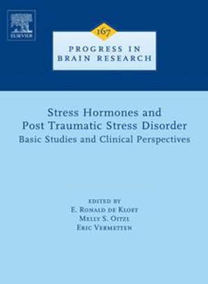 Stress Hormones and Post Traumatic Stress Disorder : Basic Studies and Clinical Perspectives - E. Ronald de Kloet