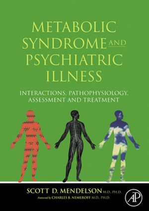 Metabolic Syndrome and Psychiatric Illness : Interactions, Pathophysiology, Assessment & Treatment: Interactions, Pathophysiology, Assessment & Treatme - Scott D Mendelson