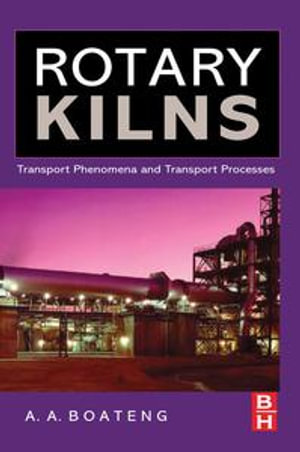Rotary Kilns : Transport Phenomena and Transport Processes - Akwasi A Boateng