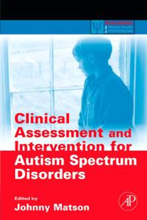Clinical Assessment and Intervention for Autism Spectrum Disorders - Johnny L. Matson